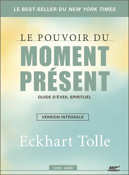 LE POUVOIR DU MOMENT PRESENT - GUIDE D'EVEIL SPIRITUEL - VERSION INTEGRALE - LIVRE AUDIO CD MP3
