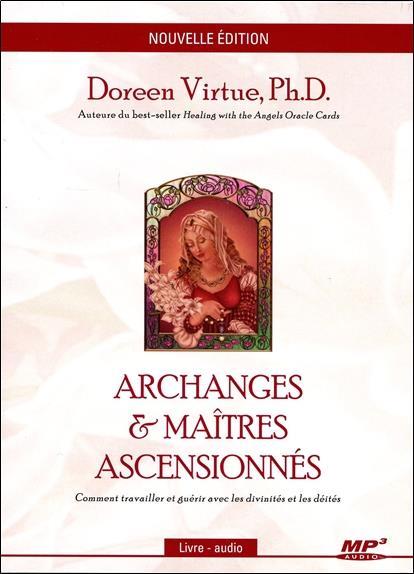 ARCHANGES & MAITRES ASCENSIONNES - COMMENT TRAVAILLER ET GUERIR AVEC LES DIVINITES ET LES DEITES - L