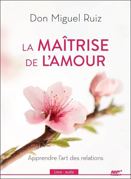 LA MAITRISE DE L'AMOUR - APPRENDRE L'ART DES RELATIONS - LIVRE AUDIO CD MP3