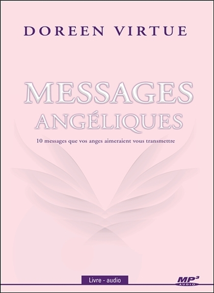 MESSAGES ANGELIQUES - 10 MESSAGES QUE VOS ANGES AIMERAIENT VOUS TRANSMETTRE - LIVRE AUDIO CD MP3