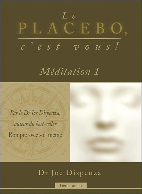 LE PLACEBO, C'EST VOUS ! MEDITATION 1 - LIVRE AUDIO