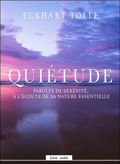 QUIETUDE - PAROLES DE SERENITE, A L'ECOUTE DE SA NATURE ESSENTIELLE - LIVRE AUDIO