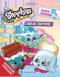 SHOPKINS - T04 - SHOPKINS BD 4-CADEAU SURPRISE !
