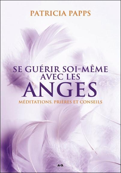 SE GUERIR SOI-MEME AVEC LES ANGES - MEDITATIONS, PRIERES ET CONSEILS