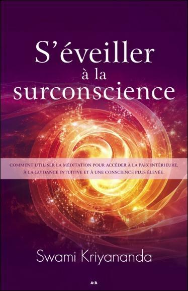 S'EVEILLER A LA SURCONSCIENCE - COMMENT UTILISER LA MEDITATION POUR ACCEDER A LA PAIX INTERIEURE