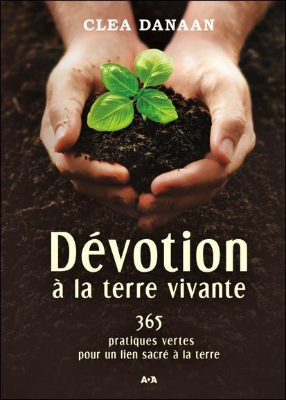 DEVOTION A LA TERRE VIVANTE - 365 ACTIVITES VERTES POUR UNE RECONNEXION A SOI