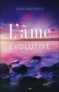 L'AME EVOLUTIVE - EXPLOREZ VOS VIES ANTERIEURES POUR GUERIR SPIRITUELLEMENT