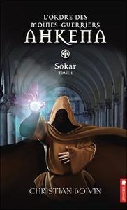 L'ORDRE DES MOINES-GUERRIERS AHKENA - T1 : SOKAR