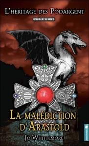 LA MALEDICTION D'ARASTOLD - L'HERITAGE DES PODARGENT T2
