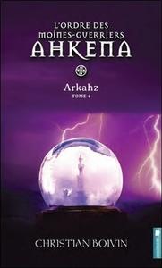 L'ORDRE DES MOINES-GUERRIERS AHKENA - T4 : ARKAHZ