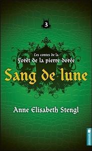 SANG DE LUNE - LES CONTES DE LA FORET DE LA PIERRE DOREE TOME 3