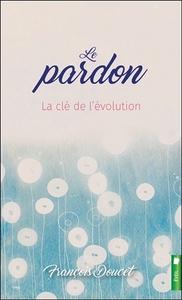 LE PARDON - LA CLE DE L'EVOLUTION