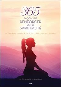 365 FACONS DE RENFORCER VOTRE SPIRITUALITE - DES MOYENS SIMPLES POUR VOUS CONNECTER AVEC L'ESPRIT
