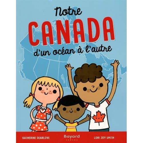 NOTRE CANADA : D'UN OCEAN A L'AUTRE