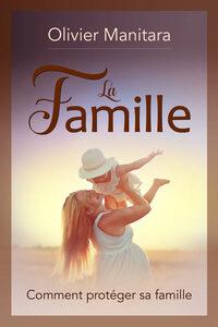 LA FAMILLE : COMMENT PROTEGER SA FAMILLE