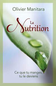 NUTRITION (LA) : CE QUE TU MANGES, TU LE DEVIENS