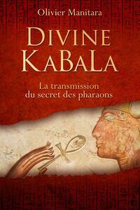 DIVINE KABALA : LA TRANSMISSION DU SECRET DES PHARAONS