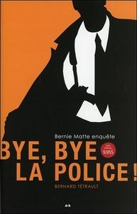 BYE BYE LA POLICE ! BERNIE MATTE ENQUETE TOME 1