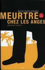 MEURTRE CHEZ LES ANGES - BERNIE MATTE ENQUETE TOME 2