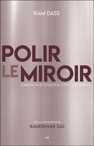 POLIR LE MIROIR - COMMENT VIVRE A PARTIR DE VOTRE COEUR SPIRITUEL