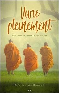 VIVRE PLEINEMENT - APPRENDRE A RESPIRER LA JOIE DE VIVRE