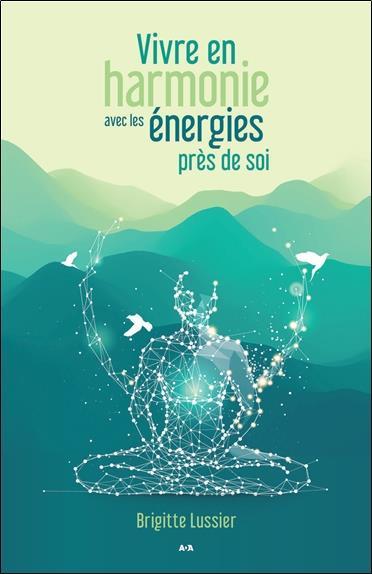 VIVRE EN HARMONIE AVEC LES ENERGIES PRES DE SOI