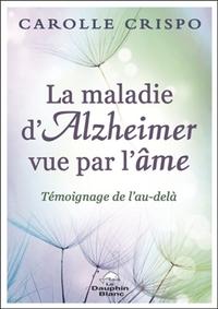 LA MALADIE D'ALZHEIMER VUE PAR L'AME - TEMOIGNAGE DE L'AU-DELA