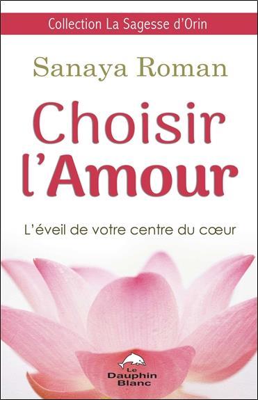 CHOISIR L'AMOUR - L'EVEIL DE VOTRE CENTRE DU COEUR