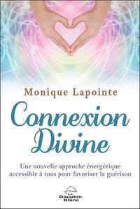 CONNEXION DIVINE - UNE NOUVELLE APPROCHE ENERGETIQUE ACCESSIBLE A TOUS POUR FAVORISER LA GUERISON