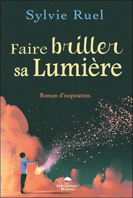 FAIRE BRILLER SA LUMIERE - ROMAN D'INSPIRATION