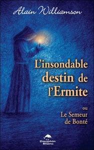 L'INSONDABLE DESTIN DE L'ERMITE - OU LE SEMEUR DE BONTE