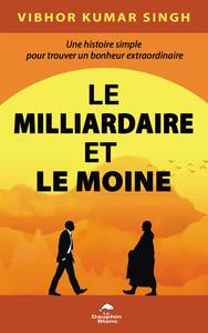 LE MILLIARDAIRE ET LE MOINE - UNE HISTOIRE SIMPLE POUR TROUVER UN BONHEUR EXTRAORDINAIRE