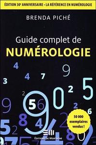 GUIDE COMPLET DE NUMEROLOGIE - EDITION 30E ANNIVERSAIRE - LA REFERENCE EN NUMEROLOGIE