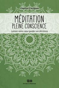 MEDITATION PLEINE CONSCIENCE - LAISSEZ VOTRE COEUR GUIDER VOS DECISIONS