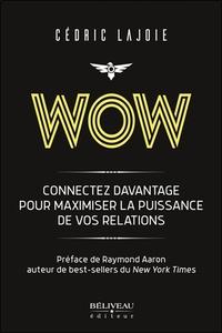 WOW - CONNECTEZ DAVANTAGE POUR MAXIMISER LA PUISSANCE DE VOS RELATIONS