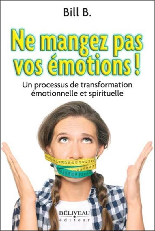 NE MANGEZ PAS VOS EMOTIONS ! UN PROCESSUS DE TRANSFORMATION EMOTIONNELLE ET SPIRITUELLE