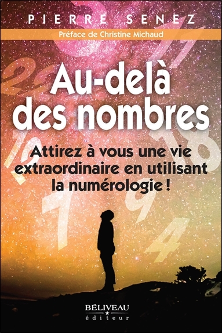 AU-DELA DES NOMBRES - ATTIREZ A VOUS UNE VIE EXTRAORDINAIRE EN UTILISANT LA NUMEROLOGIE !