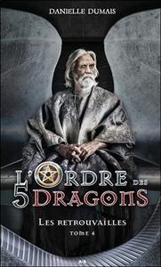 L'ORDRE DES 5 DRAGONS - LES RETROUVAILLES TOME 4