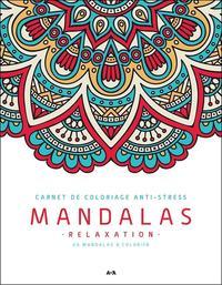 MANDALAS RELAXATION - CARNET DE COLORIAGE ANTI-STRESS - 40 MANDALAS A COLORIER