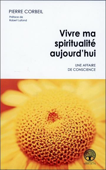 VIVRE MA SPIRITUALITE AUJOURD'HUI - UNE AFFAIRE DE CONSCIENCE