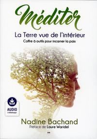 MEDITER - LA TERRE VUE DE L'INTERIEUR - COFFRE A OUTILS POUR INCARNER LA PAIX - AUDIO A TELECHARGER