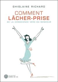 COMMENT LACHER-PRISE - DE LA CONSCIENCE VERS DU BONHEUR