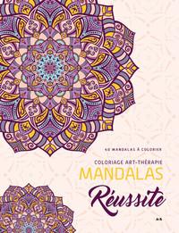MANDALAS REUSSITE - COLORIAGE ART-THERAPIE - 40 MANDALAS A COLORIER