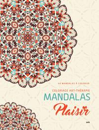 MANDALAS PLAISIR - COLORIAGE ART-THERAPIE - 40 MANDALAS A COLORIER