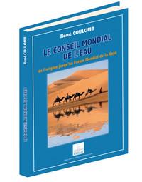 LE CONSEIL MONDIAL DE L'EAU DE L'ORIGINE JUSQU'AU FORMUM MONDIAL DE LA HAYE
