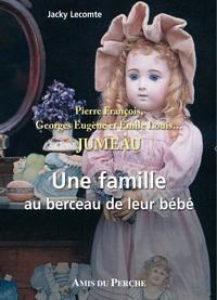 PIERRE FRANCOIS, GEORGES EUGENE ET EMILE LOUIS JUMEAU UNE FAMILLE AU BERCEAU DE LEUR BEBE