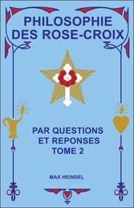 PHILOSOPHIE DES ROSE-CROIX PAR QUESTIONS ET REPONSES T2
