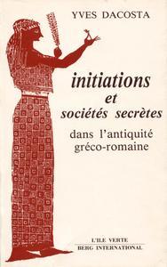 INITIATIONS ET SOCIETES SECRETES - DANS L'ANTIQUITE GRECO-ROMAINE