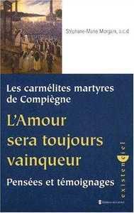 CARMELITES MARTYRES DE COMPIEGNE - L'AMOUR SERA TOUJOURS VAINQUEUR