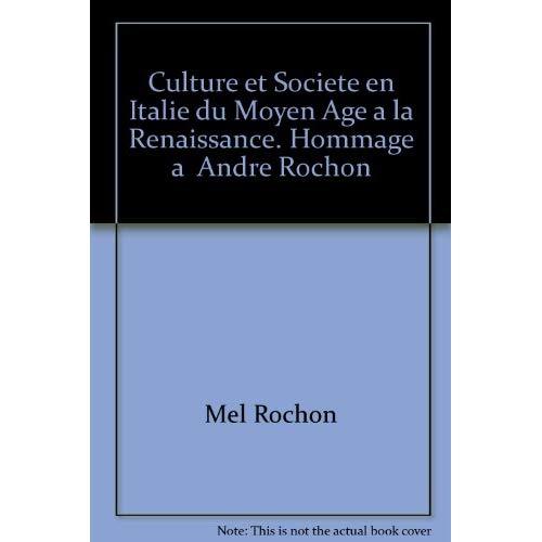 CULTURE ET SOCIETE EN ITALIE DU MOYEN AGE A LA RENAISSANCE. HOMMAGE A  ANDRE ROCHON
